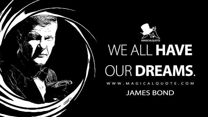 We all have our dreams. - James Bond (The Spy Who Loved Me Quotes)