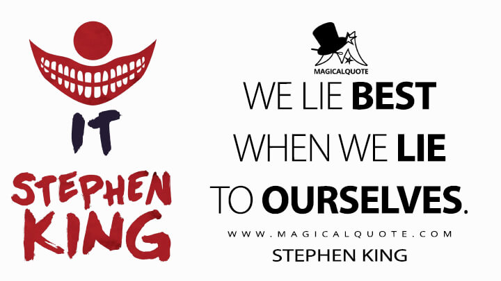 We lie best when we lie to ourselves. - Stephen King (It Quotes)