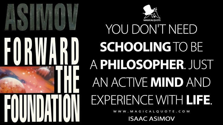 You don't need schooling to be a philosopher. Just an active mind and experience with life.