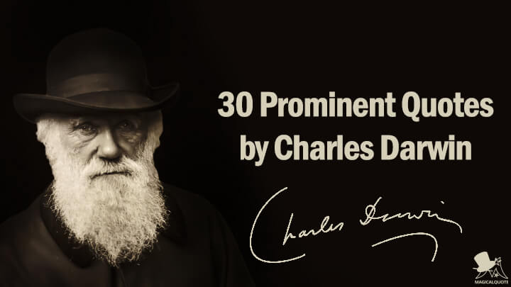 30 Prominent Quotes by Charles Darwin