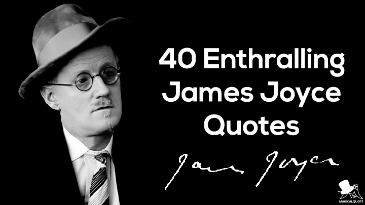40 Enthralling James Joyce Quotes