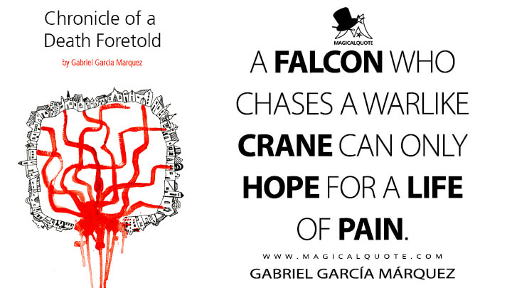 A falcon who chases a warlike crane can only hope for a life of pain. - Gabriel García Márquez (Chronicle of a Death Foretold Quotes)