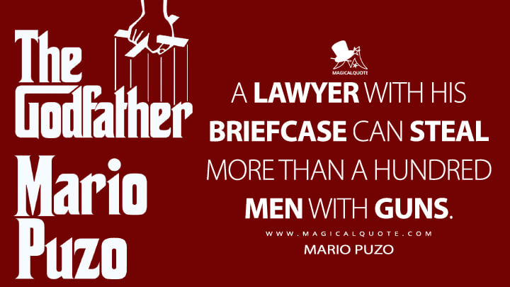 A lawyer with his briefcase can steal more than a hundred men with guns. - Mario Puzo (The Godfather Quotes)