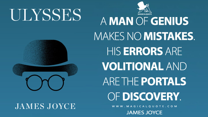 A man of genius makes no mistakes. His errors are volitional and are the portals of discovery. - James Joyce (Ulysses Quotes)