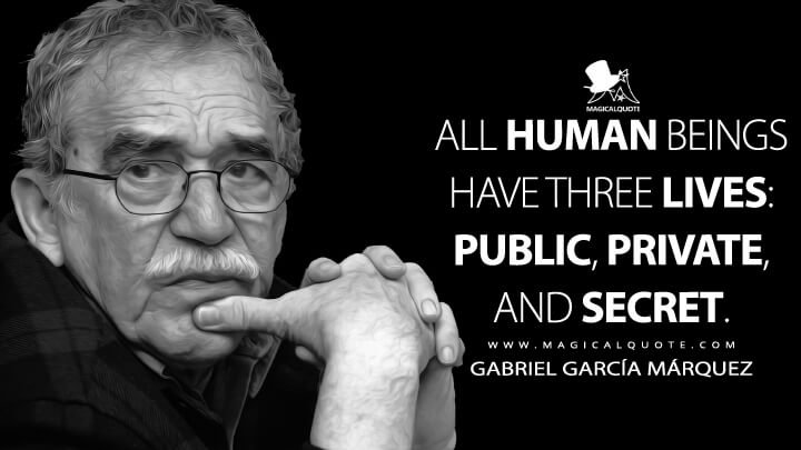 All human beings have three lives: public, private, and secret. - Gabriel García Márquez Quotes