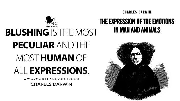 Blushing is the most peculiar and the most human of all expressions. - Charles Darwin (The Expression of the Emotions in Man and Animals Quotes)