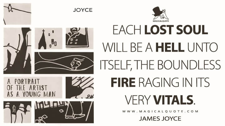 Each lost soul will be a hell unto itself, the boundless fire raging in its very vitals. - James Joyce (A Portrait of the Artist as a Young Man Quotes)