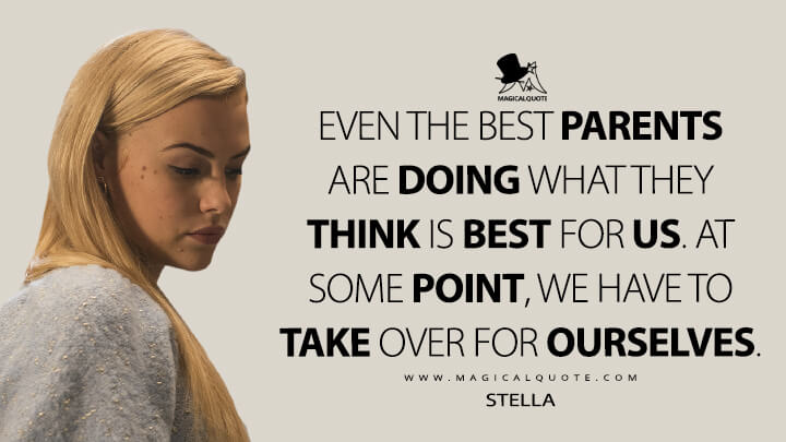 Even the best parents are doing what they think is best for us. At some point, we have to take over for ourselves. - Stella (Fate: The Winx Saga Quotes)