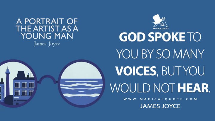 God spoke to you by so many voices, but you would not hear. - James Joyce (A Portrait of the Artist as a Young Man Quotes)
