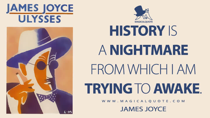 History is a nightmare from which I am trying to awake. - James Joyce (Ulysses Quotes)