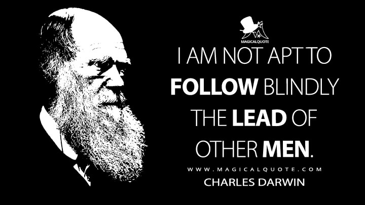 I am not apt to follow blindly the lead of other men. - Charles Darwin Quotes