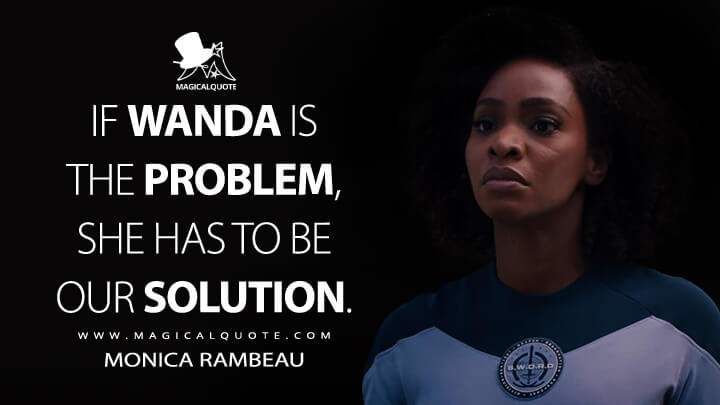 If Wanda is the problem, she has to be our solution. - Monica Rambeau (WandaVision Quotes)