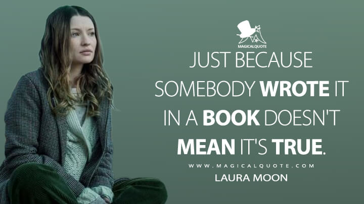 Just because somebody wrote it in a book doesn't mean it's true. - Laura Moon (American Gods Quotes)