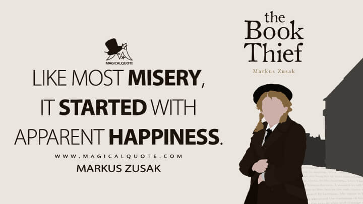 Like most misery, it started with apparent happiness. - Markus Zusak (The Book Thief Quotes)