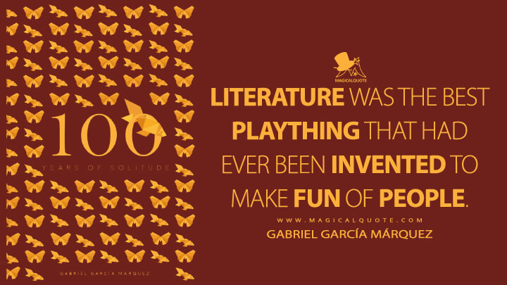 Literature was the best plaything that had ever been invented to make fun of people. - Gabriel García Márquez (One Hundred Years of Solitude Quotes)