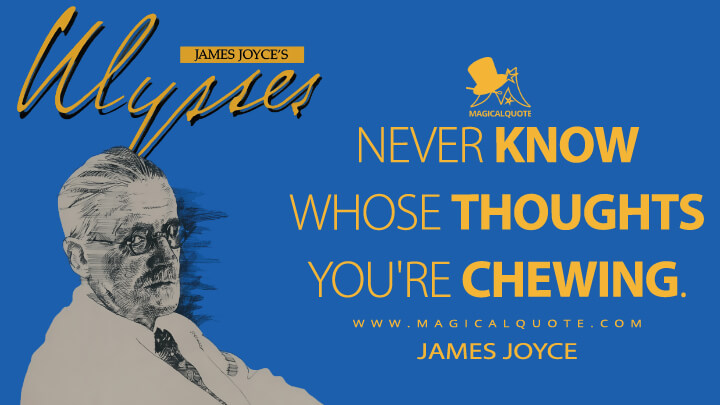 Never know whose thoughts you're chewing. - James Joyce (Ulysses Quotes)