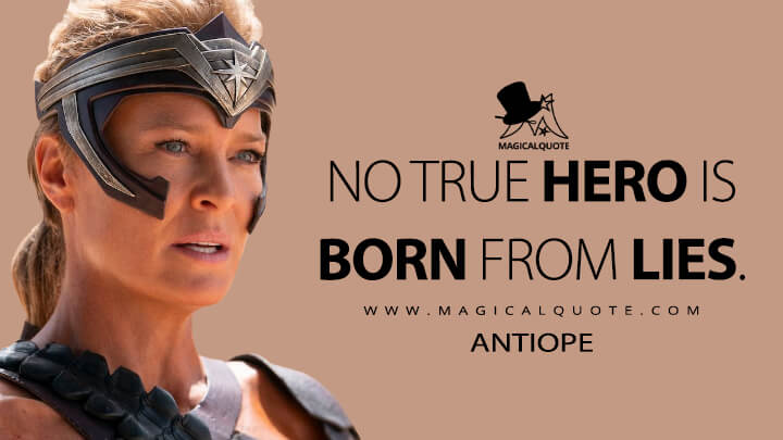 No true hero is born from lies. - Antiope (Wonder Woman 1984 Quotes)