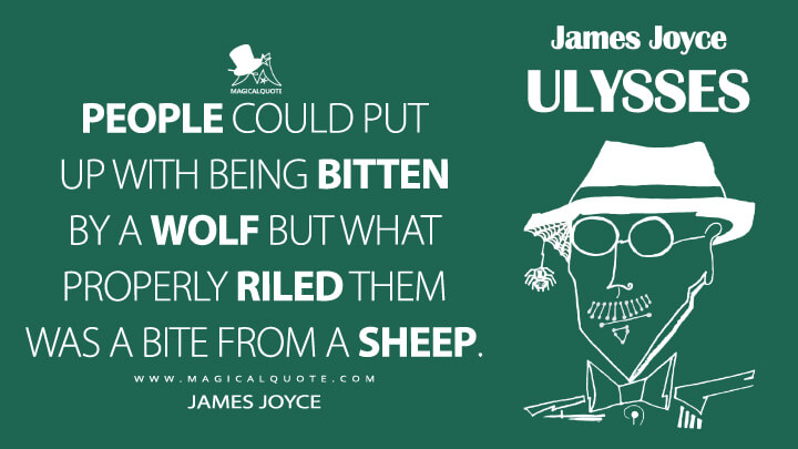 People could put up with being bitten by a wolf but what properly riled them was a bite from a sheep. - James Joyce (Ulysses Quotes)