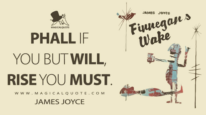 Phall if you but will, rise you must. - James Joyce (Finnegans Wake Quotes)