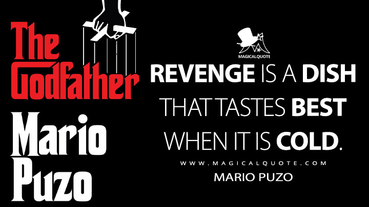 Revenge is a dish that tastes best when it is cold. - Mario Puzo (The Godfather Quotes)