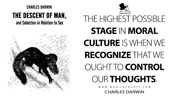 The highest possible stage in moral culture is when we recognize that we ought to control our thoughts. - Charles Darwin (The Descent of Man, and Selection in Relation to Sex Quotes)