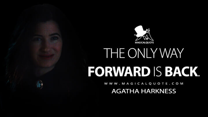 The only way forward is back. - Agatha Harkness (WandaVision Quotes)