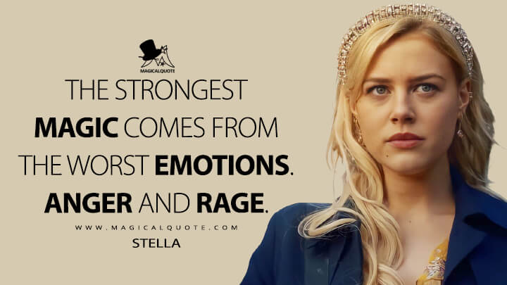 The strongest magic comes from the worst emotions. Anger and rage. - Stella (Fate: The Winx Saga Quotes)