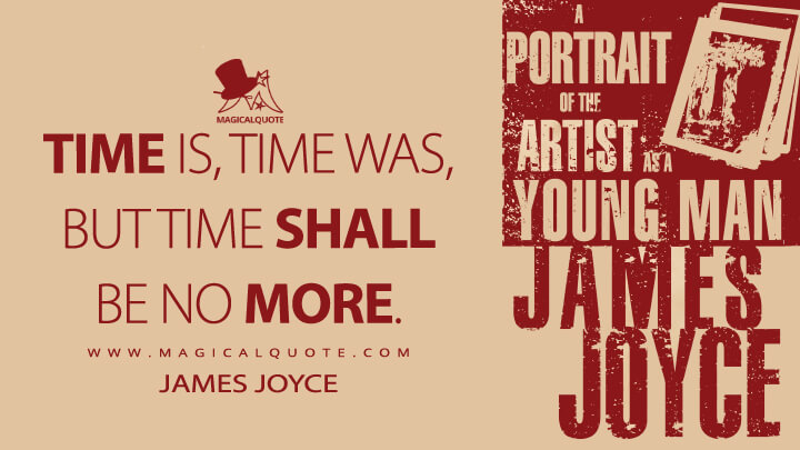 Time is, time was, but time shall be no more. - James Joyce (A Portrait of the Artist as a Young Man Quotes)