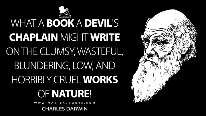 What a book a devil's chaplain might write on the clumsy, wasteful, blundering, low, and horribly cruel works of nature! - Charles Darwin Quotes