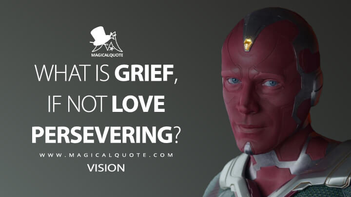 What is grief, if not love persevering? - Vision (WandaVision Quotes)