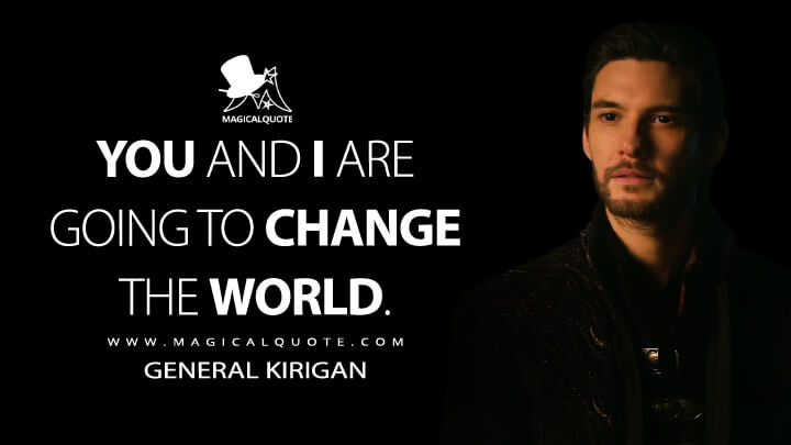 You and I are going to change the world. - General Kirigan (Shadow and Bone Quotes)