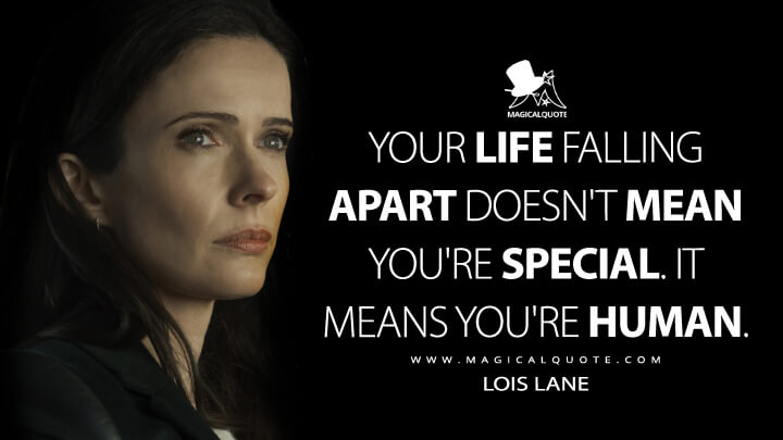 Your life falling apart doesn't mean you're special. It means you're human. - Lois Lane (Superman & Lois Quotes)