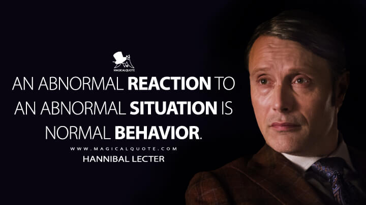 An abnormal reaction to an abnormal situation is normal behavior. - Hannibal Lecter (Hannibal Quotes)