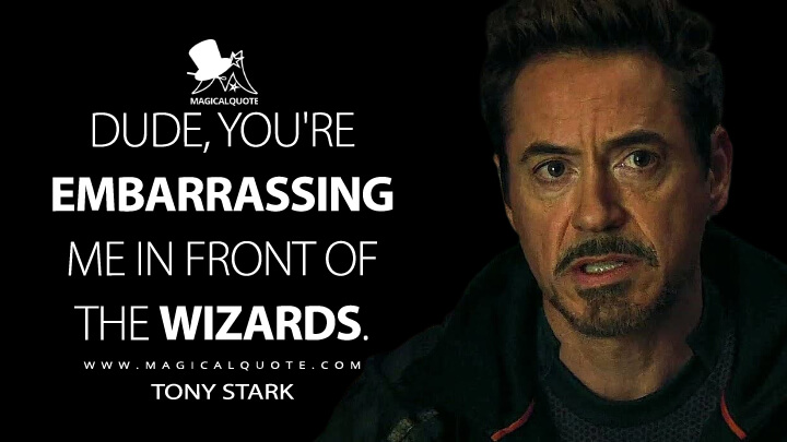 Dude, you're embarrassing me in front of the wizards. - Tony Stark (Avengers: Infinity War Quotes)