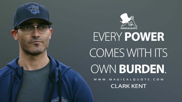 Every power comes with its own burden. - Clark Kent (Superman & Lois Quotes)