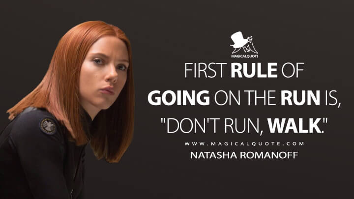 """First rule of going on the run is, """"Don't run, walk."""" - Natasha Romanoff (Captain America: The Winter Soldier Quotes)"""
