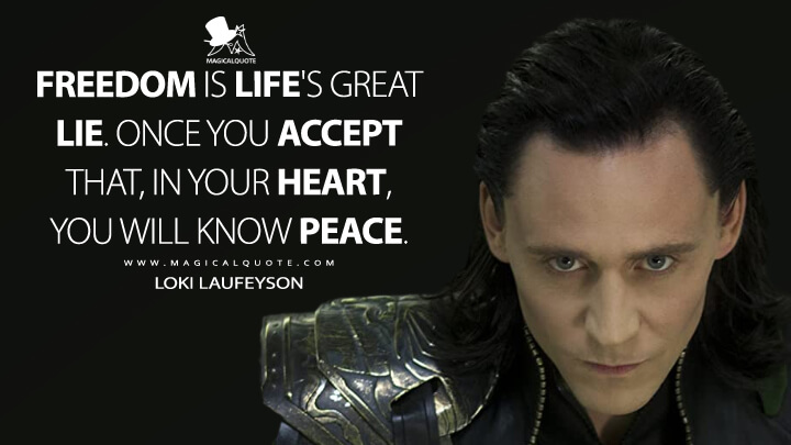 Freedom is life's great lie. Once you accept that, in your heart, you will know peace. - Loki Laufeyson (The Avengers Quotes)