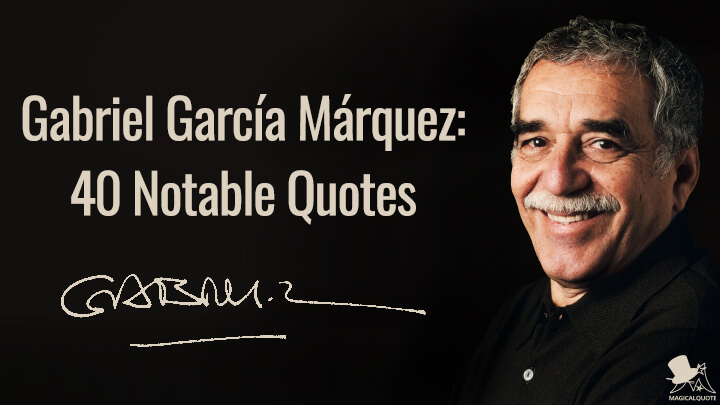 Gabriel García Márquez: 40 Notable Quotes