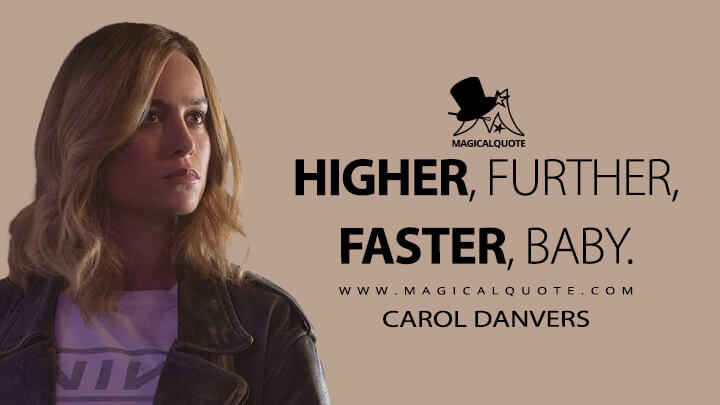 Higher, further, faster, baby. - Carol Danvers (Captain Marvel Quotes)