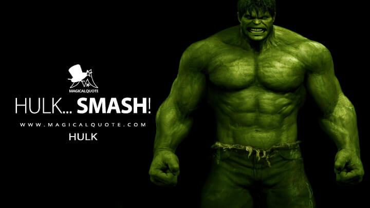 Hulk... SMASH! - Hulk (The Incredible Hulk Quotes)