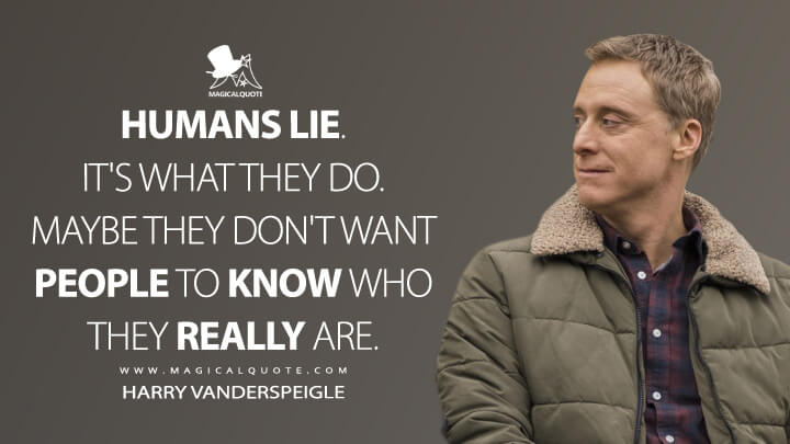Humans lie. It's what they do. Maybe they don't want people to know who they really are. - Harry Vanderspeigle (Resident Alien Quotes)