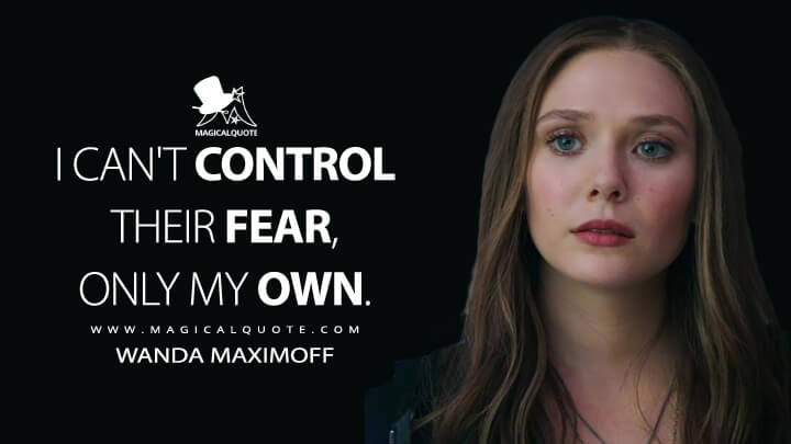I can't control their fear, only my own. - Wanda Maximoff (Captain America: Civil War Quotes)