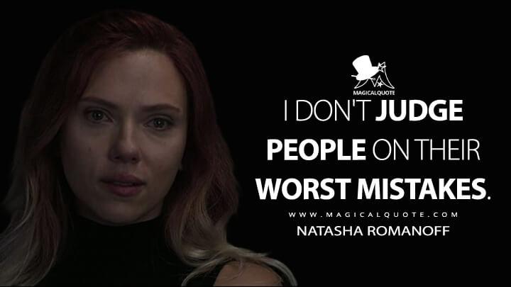 I don't judge people on their worst mistakes. - Natasha Romanoff (Avengers: Endgame Quotes)