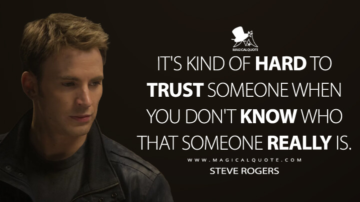 It's kind of hard to trust someone when you don't know who that someone really is. - Steve Rogers (Captain America: The Winter Soldier Quotes)