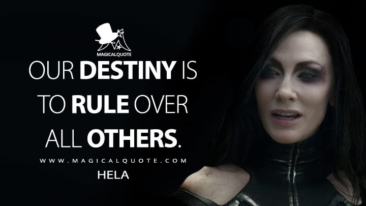 Our destiny is to rule over all others. - Hela (Thor: Ragnarok Quotes)
