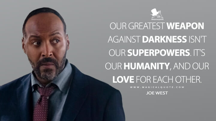 Our greatest weapon against darkness isn't our superpowers. It's our humanity, and our love for each other. - Joe West (The Flash Quotes)