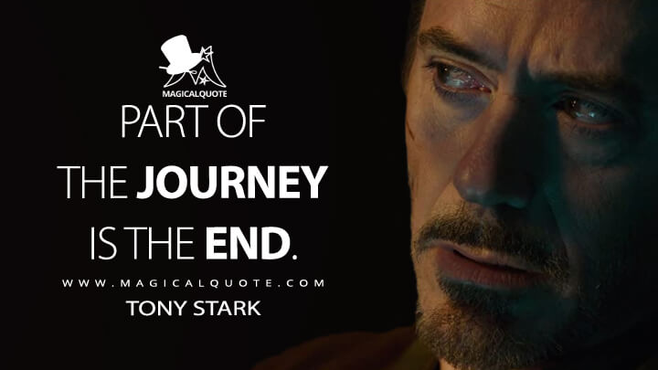 Part of the journey is the end. - Tony Stark (Avengers: Endgame Quotes)