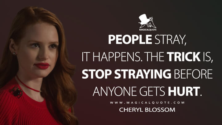 People stray, it happens. The trick is, stop straying before anyone gets hurt. - Cheryl Blossom (Riverdale Quotes)