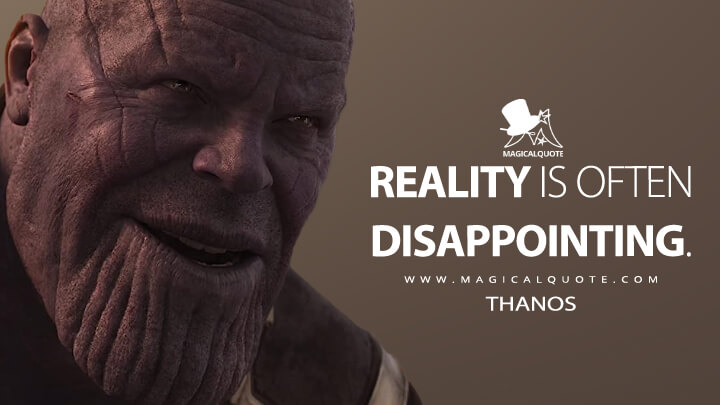 Reality is often disappointing. - Thanos (Avengers: Infinity War Quotes)