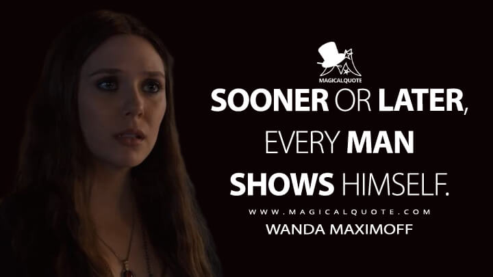 Sooner or later, every man shows himself. - Wanda Maximoff (Avengers: Age of Ultron Quotes)